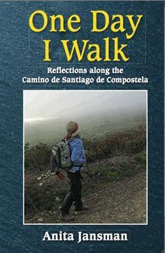 One Day I Walk: Reflections Along the Camino de Santiago de Compostela