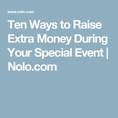 Ten Ways to Raise Extra Money During Your Special Event | Nolo.com