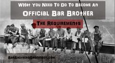 Bar Brother Requirements To Become An Official Bar Brother