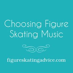 Choosing Figure Skating Music - from FigureSkatingAdvice.com