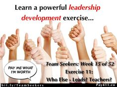 Team Seekers Week 15 of 52 ~ Exercise 11: Who Else? (Part 2) Leadership Exercise Are you a leader? (Parent? Teacher? etc.)  Need to know how others view you?  Learn a powerful way to get real, real fast!