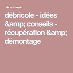débricole - idées & conseils - récupération & démontage