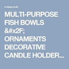 MULTI-PURPOSE FISH BOWLS / ORNAMENTS DECORATIVE CANDLE HOLDERS / VASES BARGAIN  | eBay