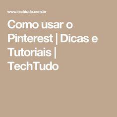 Como usar o Pinterest | Dicas e Tutoriais | TechTudo