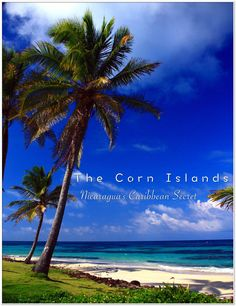 "When people talk about The Corn Islands, their eyes light up, ""Imagine what the Caribbean was like 50 years ago, before the crowds and the resorts"" they say!   The Corn Islands. Nicaragua's Caribbean Secret 