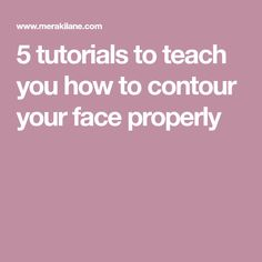 5 tutorials to teach you how to contour your face properly