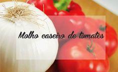 Receita fácil de molho caseiro de tomates.  www.encantadahome.com.br