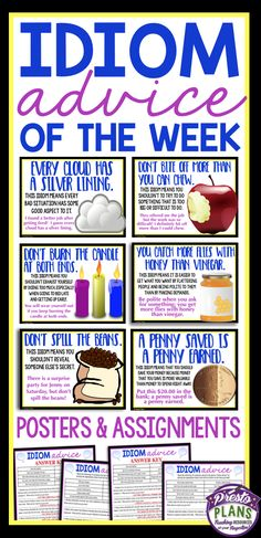 Idioms are part of everyday speech, yet we assume that our students know what they mean! This fun resource allows teachers to introduce one idiom that gives advice to your students per week with a definition and an example! Not only will your students learn 40 new idioms, but they will also get some valuable advice in the process. Also included are 4 assignments that you can use every 2 weeks where students can match scenarios or problems with the proper idiomatic advice!