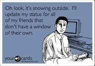 haha.. my friends don't have windows either.