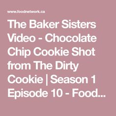 The Baker Sisters Video - Chocolate Chip Cookie Shot from The Dirty Cookie | Season 1 Episode 10 - Foodnetwork.ca