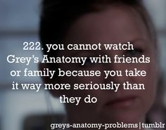 Grey's Anatomy....we all take it pretty seriously though