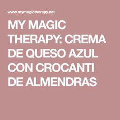 MY MAGIC THERAPY: CREMA DE QUESO AZUL CON CROCANTI DE ALMENDRAS