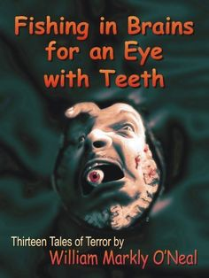 Fishing in Brains for an Eye with Teeth by William Markly O'Neal, http://www.amazon.com/dp/B008RN2P78/ref=cm_sw_r_pi_dp_0-8Bub0J3AMZV