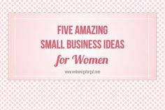 Check Out These Five Amazing Small Business Ideas for Women.   #success #entrepreneur http://www.webnavigatorgal.com/five-amazing-small-business-ideas-for-women/ WAHM Ideas #WAHM #workathom