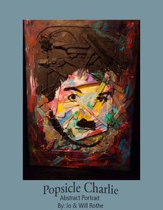 Popsicle Charlie Original Painting, Mixed Media Portrait Charlie Chaplin,Abstract Painting,Portrait Painting,18x24 Painting, Great Gift Idea