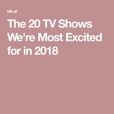 The 20 TV Shows We're Most Excited for in 2018