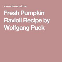 Fresh Pumpkin Ravioli Recipe by Wolfgang Puck