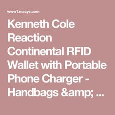 Kenneth Cole Reaction Continental RFID Wallet with Portable Phone Charger - Handbags & Accessories - Macy's