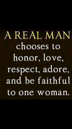 """A Real Man Chooses to Honor, Love, Respect, Adore, and be Faithful to one Woman"". A Real Man This reminds with one of my previous . Life Quotes Love, Great Quotes, Quotes To Live By, Me Quotes, Inspirational Quotes, Respect Quotes, Godly Men Quotes, Mature Quotes, Honor Quotes"