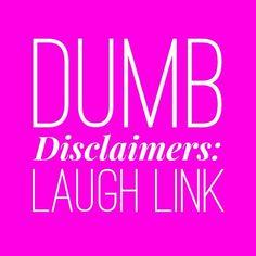 Dumb Disclaimers: Laugh Link