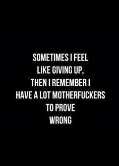 sometimes i feel like giving up, then i remember i have a lot of motherfuckers to prove wrong-female-womens-gym-fitness-workout-motivation-inspiration-mantra-quote Funny Inspirational Quotes, Best Motivational Quotes, Me Quotes, Funny Quotes, Hater Quotes, Sobriety Quotes, Laugh Quotes, Inspiring Sayings, Dance Quotes