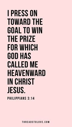 """""""I press on toward the goal to win the prize for which God has called me heavenward in Christ Jesus."""" Philippians 3:14 // Bible verse, scripture, inspiration, verse of the day, iPhone Wallpaper, inspirational background //"""