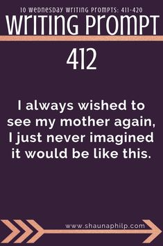 Writing prompt: I always wished to see my mother again I just never imagined it would be like weekly writing prompts Visit my website an excellent resource of writing prompts writing tips story ideas story inspiration writing inspiration and plot twist! Daily Writing Prompts, Writing Prompts For Writers, Creative Writing Prompts, Book Writing Tips, Writing Words, Writing Quotes, Writing Ideas, Writing Help, Writing Corner