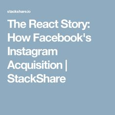 The React Story: How Facebook's Instagram Acquisition   StackShare