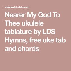 cord lighting. Nearer My God To Thee Ukulele Tablature By LDS Hymns, Free Uke Tab And Chords Cord Lighting