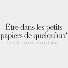 Literally: To be in someone's little papers - Être dans les petits papiers de quelqu'un