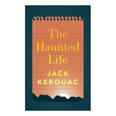 THE HAUNTED LIFE   Author: Jack Kerouac  Publisher: Penguin UK Jack Kerouac, Nonfiction, Penguin, Author, Books, Life, Non Fiction, Libros, Book
