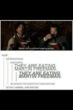 THEY ARE EATING MARTIN FREEMAN.