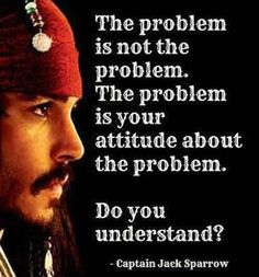 Surprisingly true coming from Captain Jack Sparrow