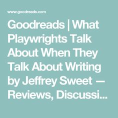 Goodreads | What Playwrights Talk About When They Talk About Writing by Jeffrey Sweet — Reviews, Discussion, Bookclubs, Lists
