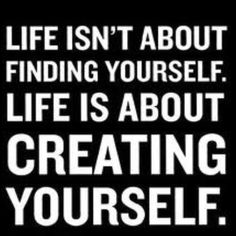 Go out and create yourself!!!