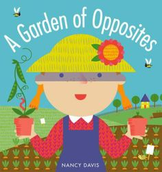 """""""Enter this beautiful garden and see what opposites you'll find! A short caterpillar and a long garden snake, a closed bud and an open blossom. These delightful images will teach youngsters about basic opposite concepts, and about the charms and wonders of the outdoors!"""""""