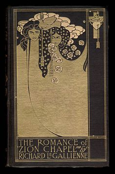 Richard Le Gallienne, 1866-1947, The Romance of Zion Chapel. London and New York: John Lane, The Bodley Head, 1898. Cover design by Will H. Bradley (1868-1962).