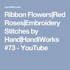 Ribbon Flowers|Red Roses|Embroidery Stitches by Hand|HandiWorks #73 - YouTube