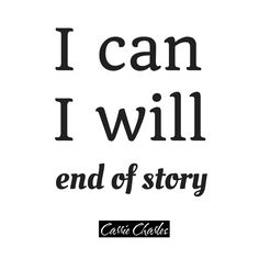 I can, I will, end o