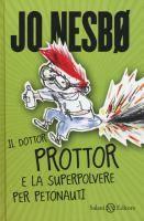 Il dottor Prottor e la superpolvere per petonauti : romanzo / Jo Nesbø ; illustrazioni di Per Dybvig ; [traduzione di Lucia Barni]