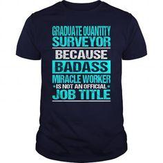 GRADUATE QUANTITY SURVEYOR Because BADASS Miracle Worker Isn