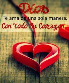 Dios te ama de una sola manera: con todo corazón.