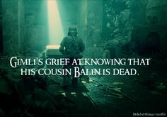 Gimli's grief at knowing that his cousin Balin is dead.