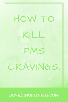 How to get rid of pms cravings