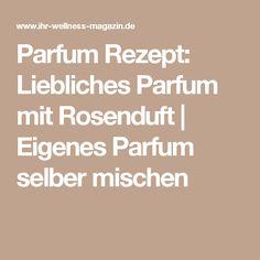 Parfum Rezept: Liebliches Parfum mit Rosenduft | Eigenes Parfum selber mischen