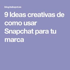 9 Ideas creativas de como usar Snapchat para tu marca