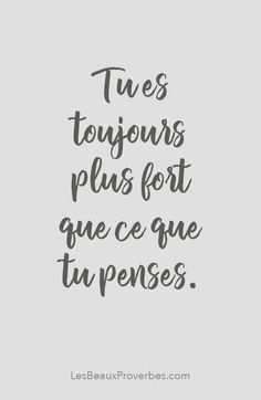 «Tu es toujours plus fort que ce que tu penses» #citation #citationdujour #proverbe #quote #frenchquote #pensées #phrases #french #français #lesbeauxproverbes