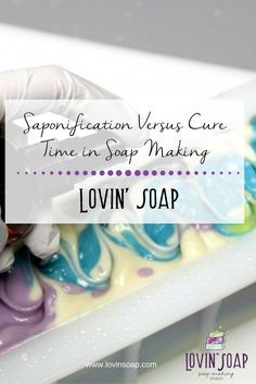 Saponification Versus Cure Time in Soap Making