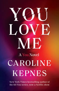You Love Me | Caroline Kepnes | 9780593133781 | NetGalley Book Club Books, New Books, Good Books, Books To Read, Good Thriller Books, Mystery Thriller, Fiction Best Sellers, Love Can, My Love