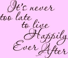 I will find my once upon a time someday....  and I will live my happily ever after!!!!